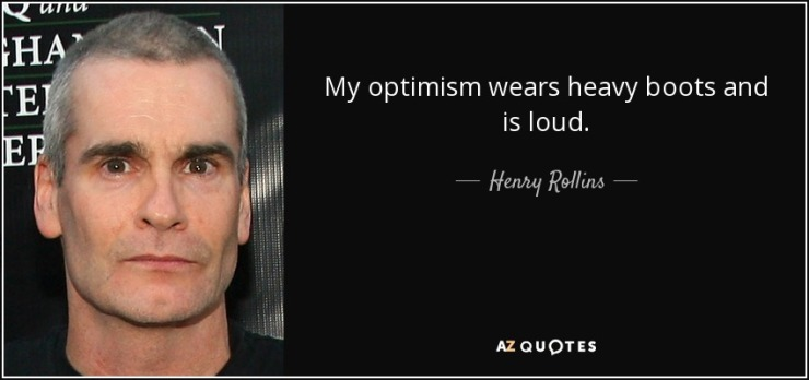 quote-my-optimism-wears-heavy-boots-and-is-loud-henry-rollins-24-97-51